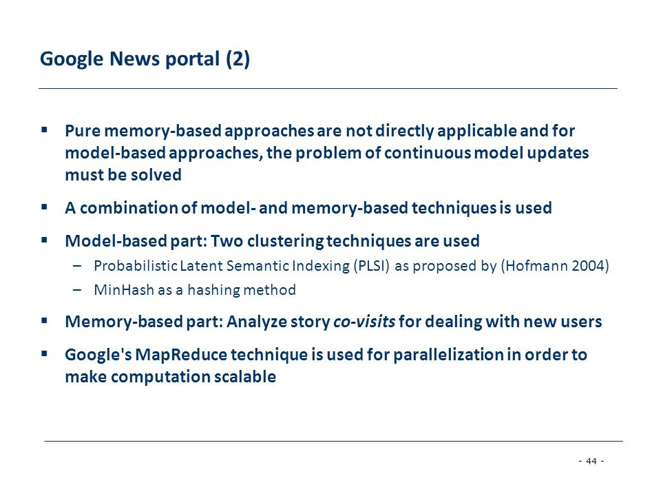 - 44 - Google News portal (2)  Pure memory-based approaches are not directly applicable and for model-based approaches, the problem of continuous mod