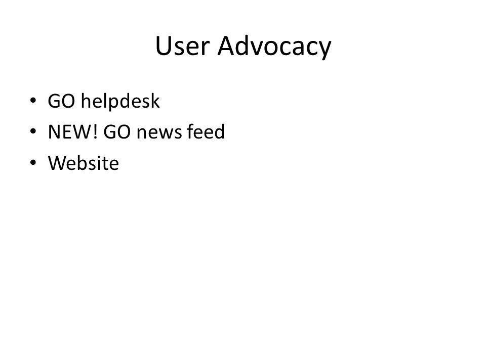 User Advocacy GO helpdesk NEW! GO news feed Website