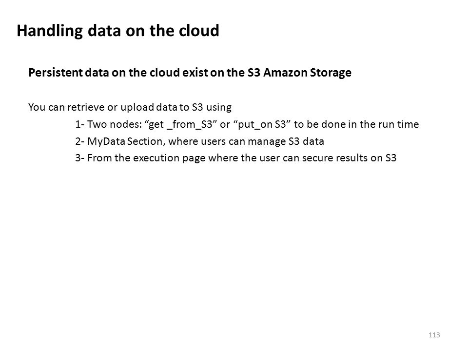 """Persistent data on the cloud exist on the S3 Amazon Storage You can retrieve or upload data to S3 using 1- Two nodes: """"get _from_S3"""" or """"put_on S3"""" to"""