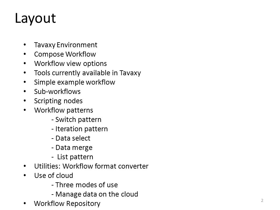 Layout 2 Tavaxy Environment Compose Workflow Workflow view options Tools currently available in Tavaxy Simple example workflow Sub-workflows Scripting