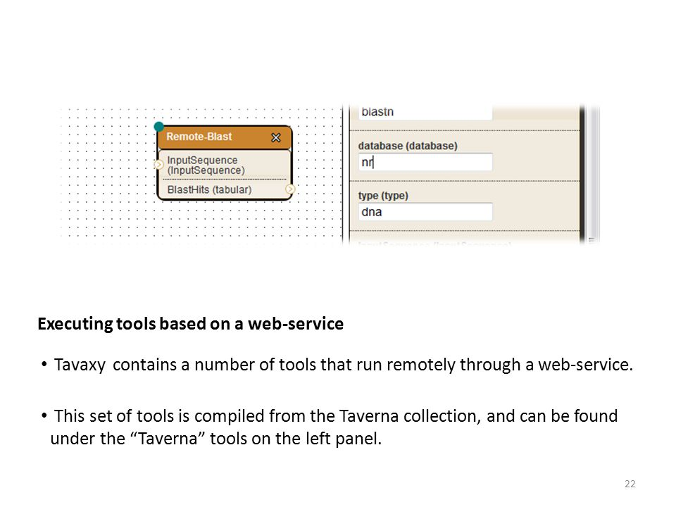 Executing tools based on a web-service Tavaxy contains a number of tools that run remotely through a web-service. This set of tools is compiled from t