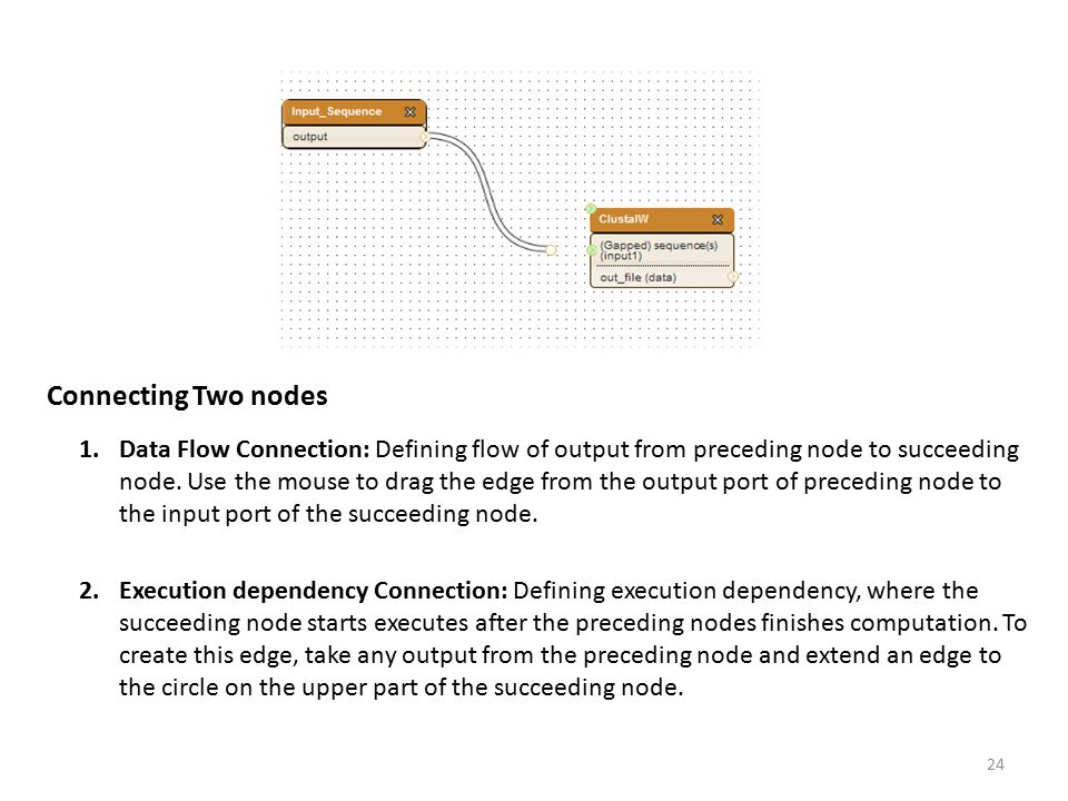 1.Data Flow Connection: Defining flow of output from preceding node to succeeding node. Use the mouse to drag the edge from the output port of precedi