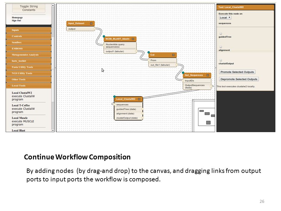 Continue Workflow Composition By adding nodes (by drag-and drop) to the canvas, and dragging links from output ports to input ports the workflow is co