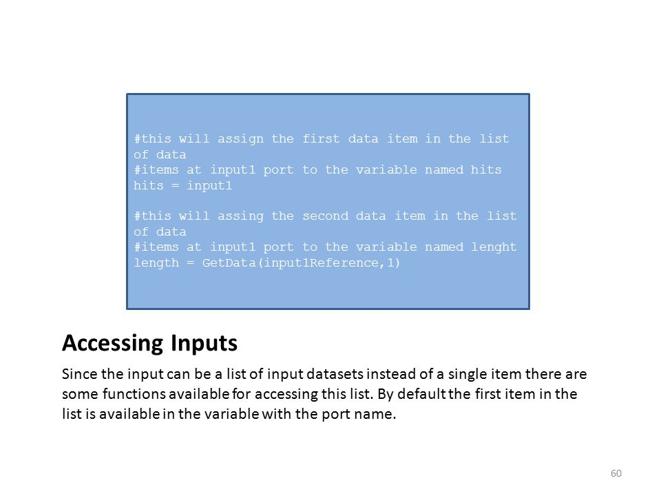 Accessing Inputs Since the input can be a list of input datasets instead of a single item there are some functions available for accessing this list.