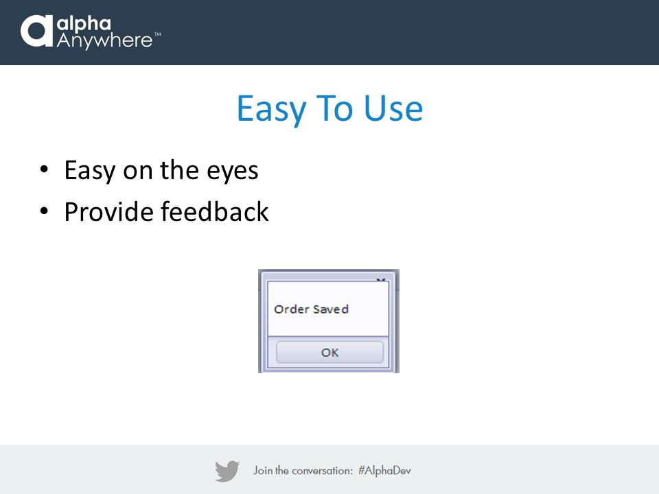 Easy To Use Easy on the eyes Provide feedback