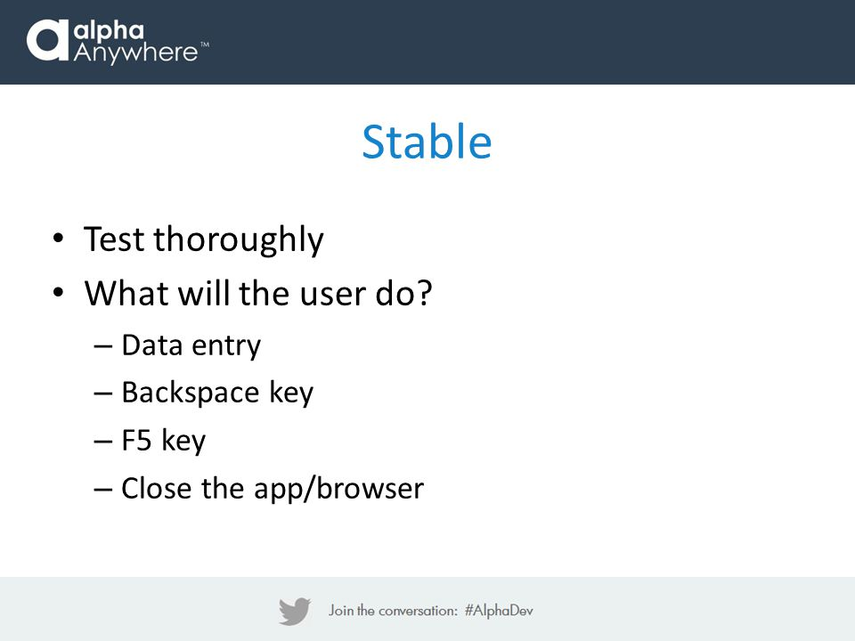 Stable Test thoroughly What will the user do.