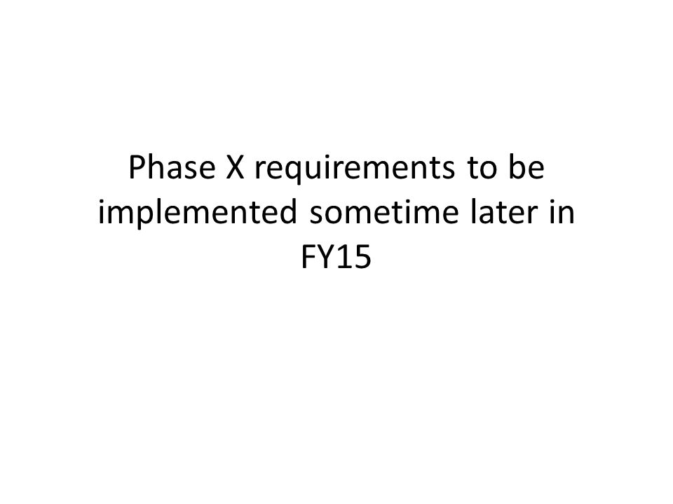 Phase X requirements to be implemented sometime later in FY15
