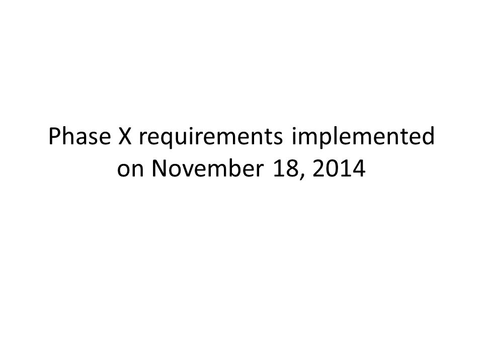 Phase X requirements implemented on November 18, 2014