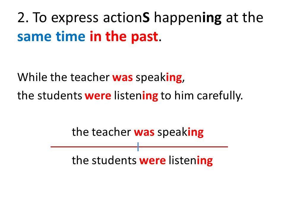 While the teacher was speaking, the students were listening to him carefully.