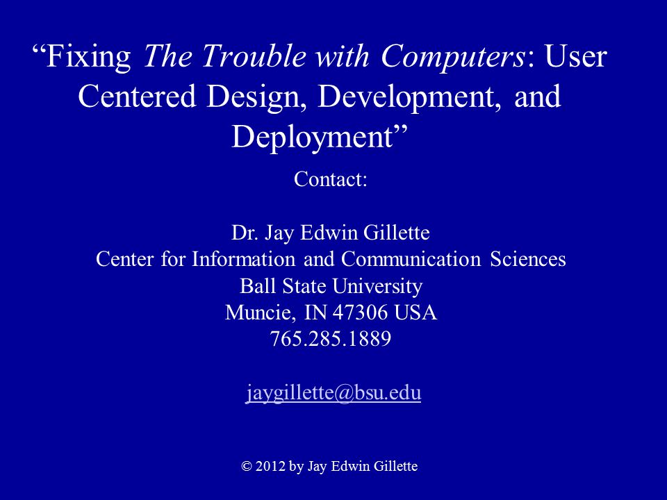 Fixing The Trouble with Computers: User Centered Design, Development, and Deployment Contact: Dr.