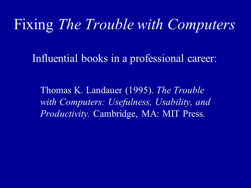Fixing The Trouble with Computers Influential books in a professional career: Thomas K.