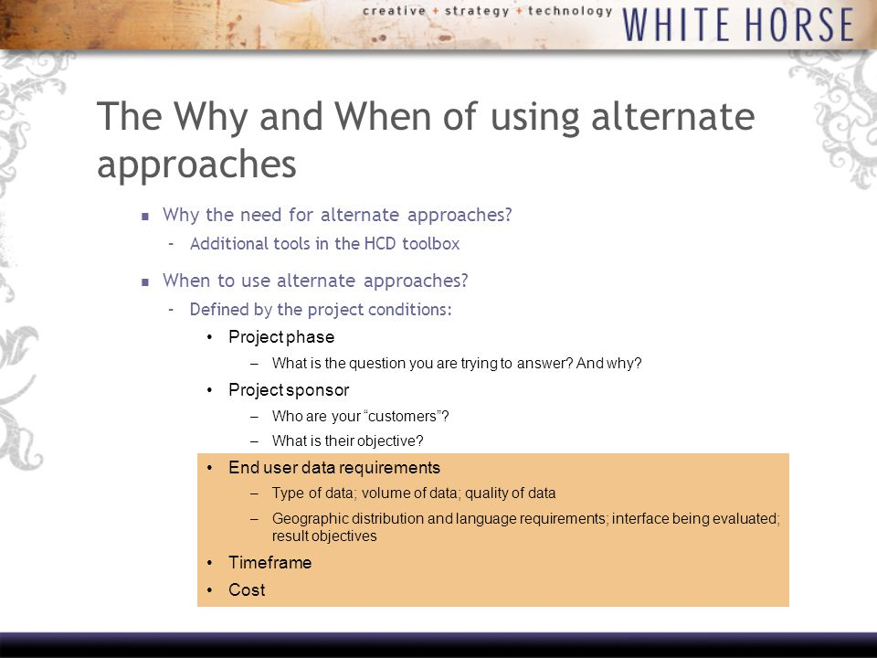 The Why and When of using alternate approaches Why the need for alternate approaches.