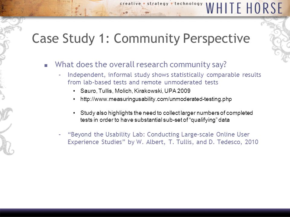 Case Study 1: Test development and implementation Test Design: –Test Kit development identical to traditional usability testing More consideration of user fatigue in completing repetitive follow-up questions.