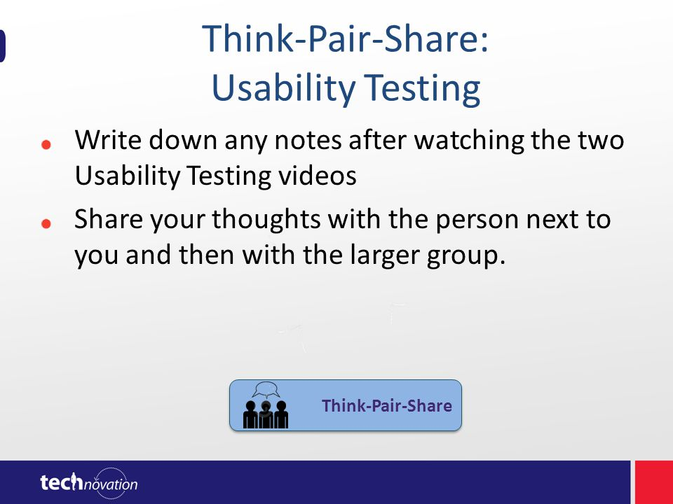 Think-Pair-Share: Usability Testing Write down any notes after watching the two Usability Testing videos Share your thoughts with the person next to y