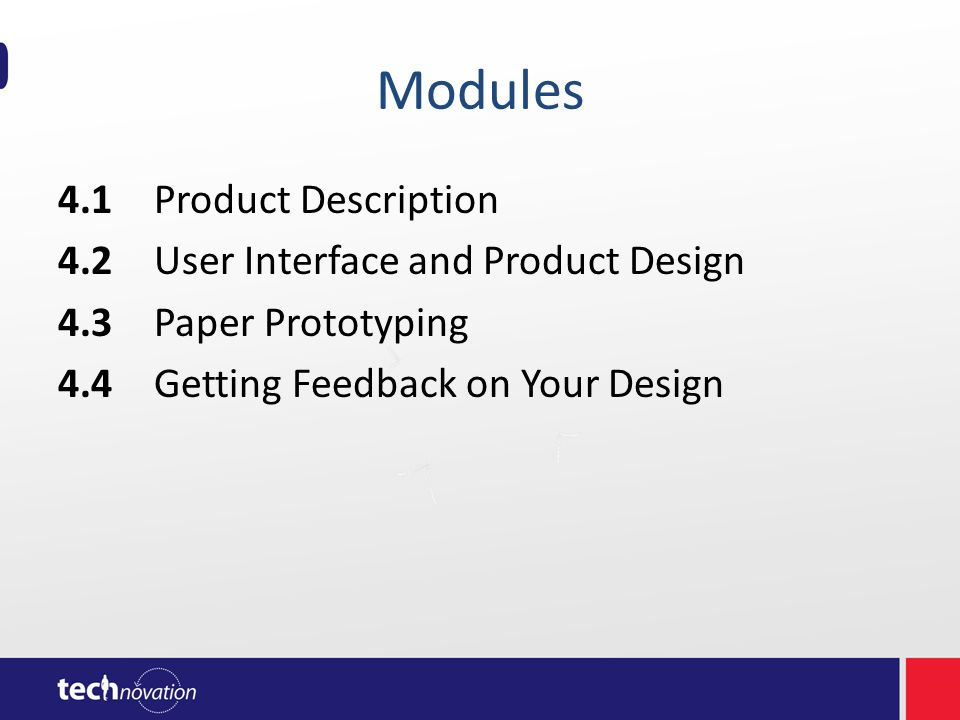 Modules 4.1Product Description 4.2User Interface and Product Design 4.3Paper Prototyping 4.4Getting Feedback on Your Design