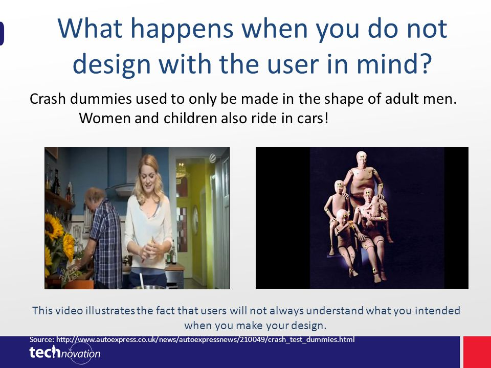 What happens when you do not design with the user in mind? Crash dummies used to only be made in the shape of adult men. Women and children also ride