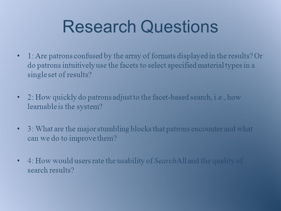 Research Questions 1: Are patrons confused by the array of formats displayed in the results.