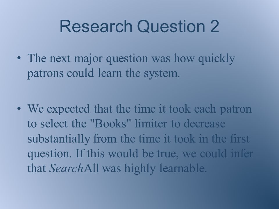 Research Question 2 The next major question was how quickly patrons could learn the system.