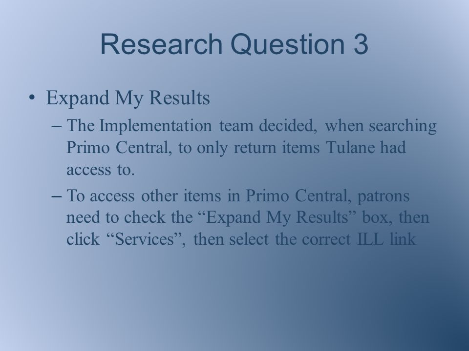 Research Question 3 Expand My Results – The Implementation team decided, when searching Primo Central, to only return items Tulane had access to.