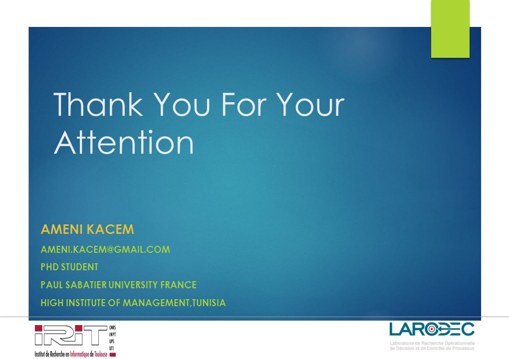 Thank You For Your Attention AMENI KACEM AMENI.KACEM@GMAIL.COM PHD STUDENT PAUL SABATIER UNIVERSITY FRANCE HIGH INSTITUTE OF MANAGEMENT,TUNISIA