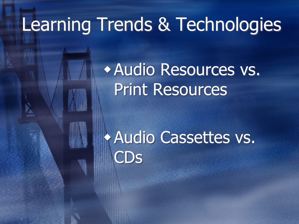 Learning Trends & Technologies  Audio Resources vs.