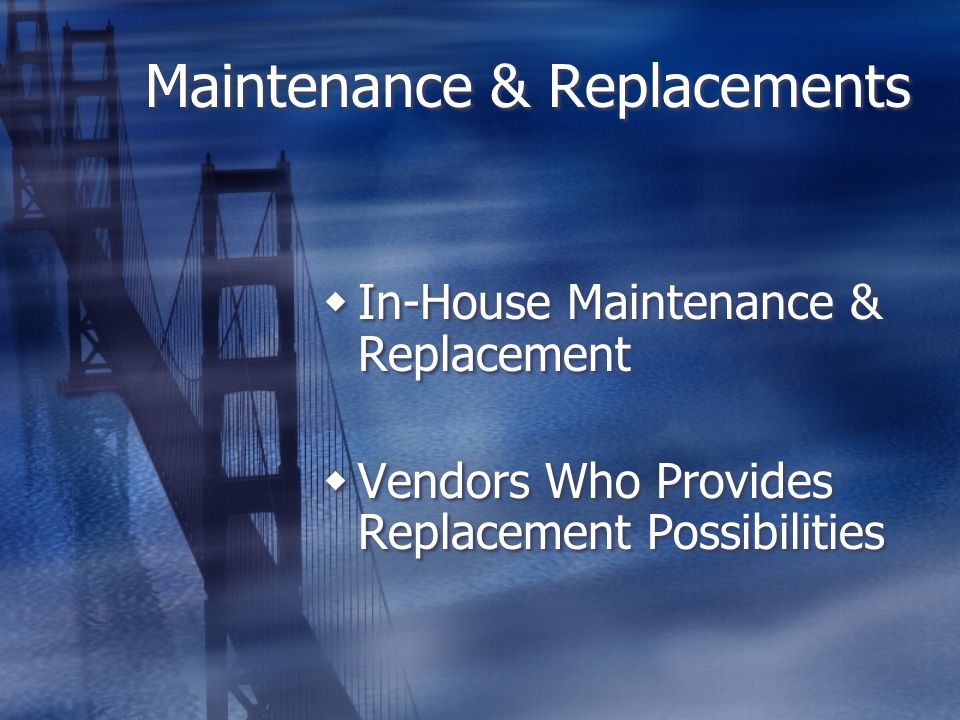 Maintenance & Replacements  In-House Maintenance & Replacement  Vendors Who Provides Replacement Possibilities  In-House Maintenance & Replacement  Vendors Who Provides Replacement Possibilities