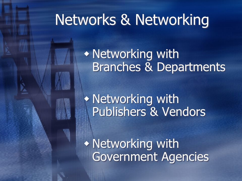 Networks & Networking  Networking with Branches & Departments  Networking with Publishers & Vendors  Networking with Government Agencies  Networking with Branches & Departments  Networking with Publishers & Vendors  Networking with Government Agencies