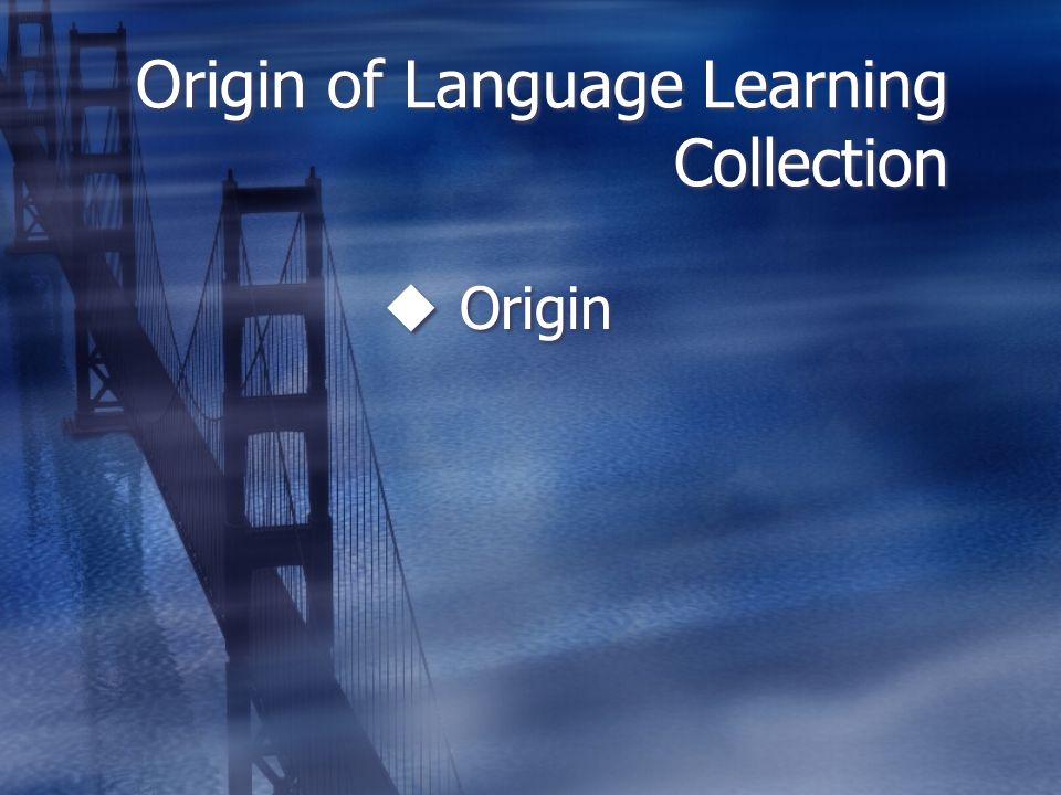Origin of Language Learning Collection  Origin