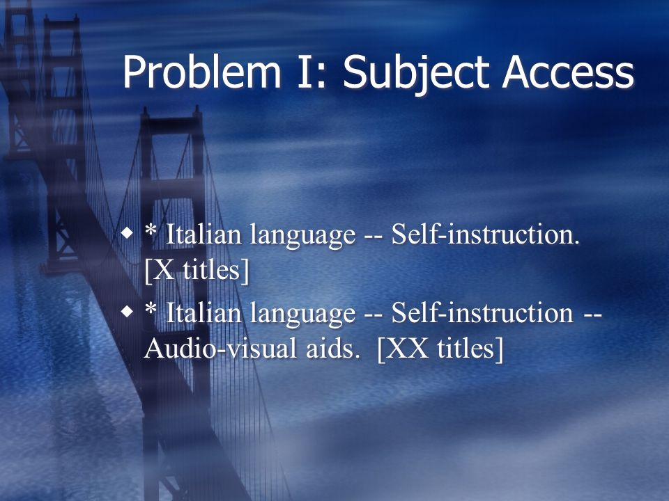 Problem I: Subject Access  * Italian language -- Self-instruction.