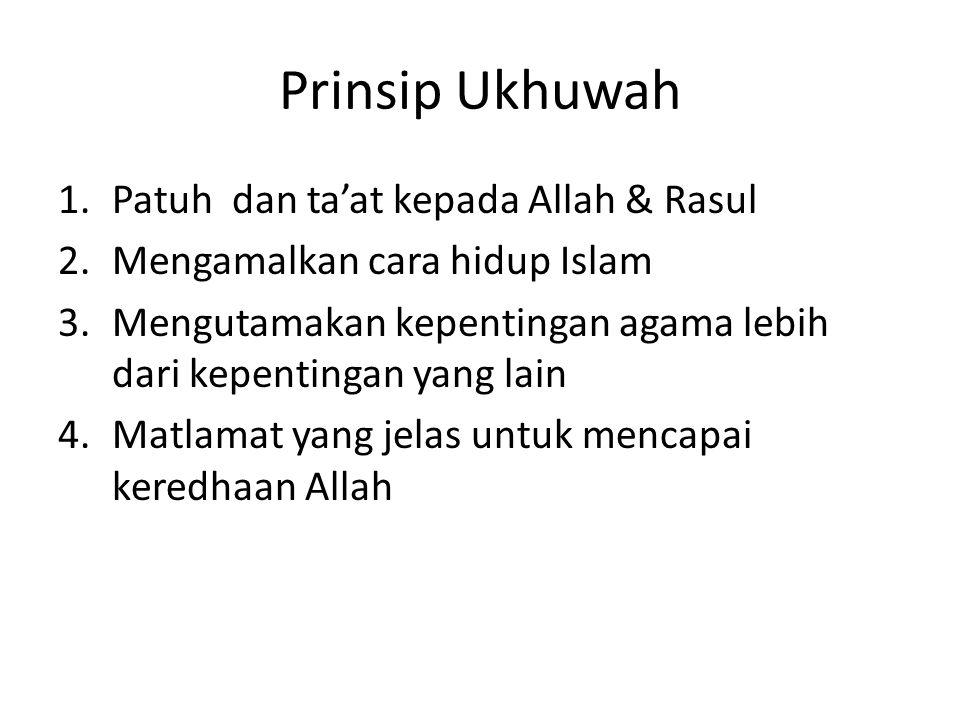 Prinsip Ukhuwah 1.Patuh dan ta'at kepada Allah & Rasul 2.Mengamalkan cara hidup Islam 3.Mengutamakan kepentingan agama lebih dari kepentingan yang lain 4.Matlamat yang jelas untuk mencapai keredhaan Allah