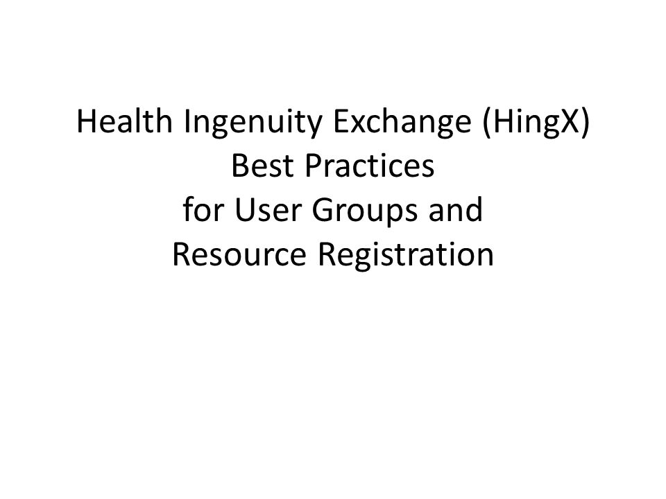Health Ingenuity Exchange (HingX) Best Practices for User Groups and Resource Registration