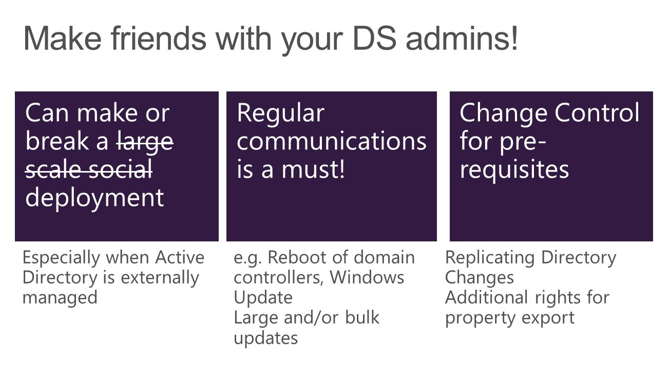 Especially when Active Directory is externally managed e.g. Reboot of domain controllers, Windows Update Large and/or bulk updates Replicating Directo