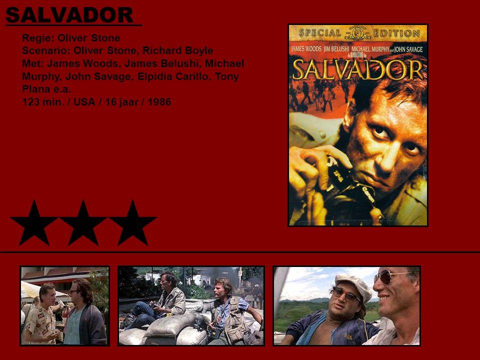 SALVADOR Regie: Oliver Stone Scenario: Oliver Stone, Richard Boyle Met: James Woods, James Belushi, Michael Murphy, John Savage, Elpidia Carillo, Tony Plana e.a.