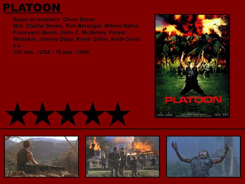 PLATOON Regie en scenario: Oliver Stone Met: Charlie Sheen, Tom Berenger, Willem Dafoe, Francesco Quinn, John C.