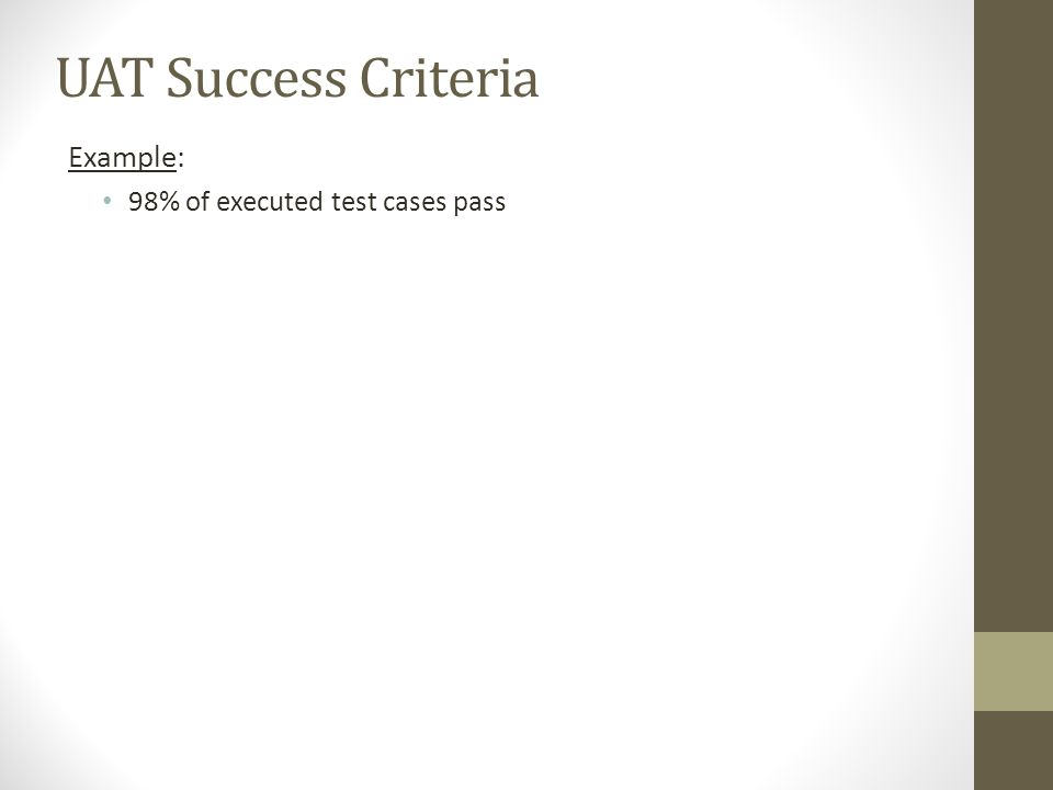 UAT Success Criteria Example: 98% of executed test cases pass