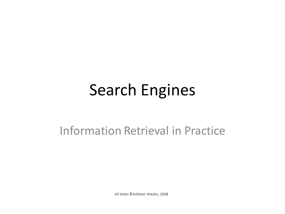 Search Engines Information Retrieval in Practice All slides ©Addison Wesley, 2008