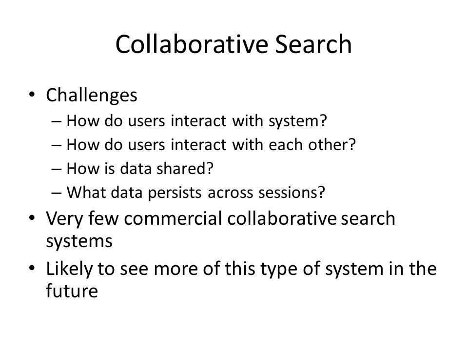 Collaborative Search Challenges – How do users interact with system.