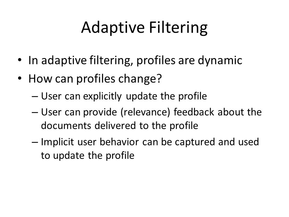 Adaptive Filtering In adaptive filtering, profiles are dynamic How can profiles change.