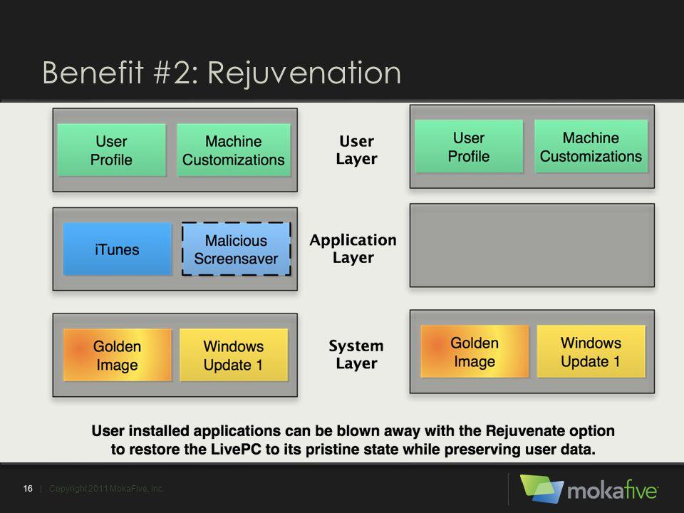 Benefit #2: Rejuvenation 16| Copyright 2011 MokaFive, Inc.