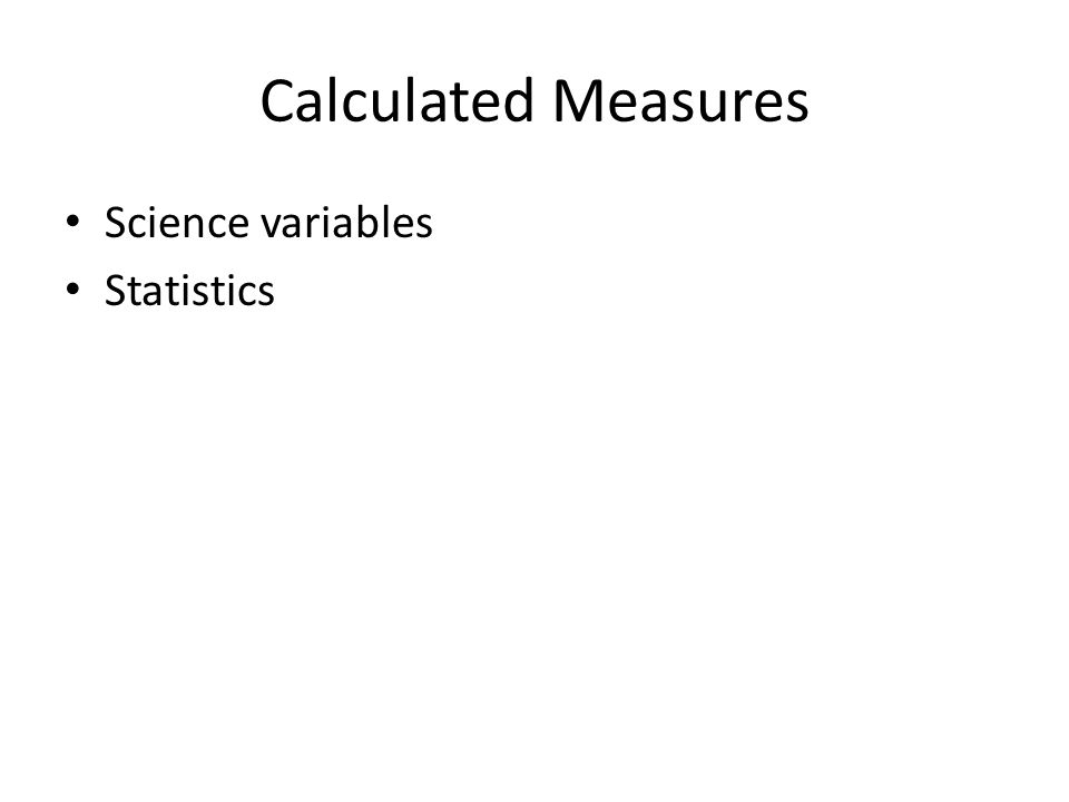 Calculated Measures Science variables Statistics