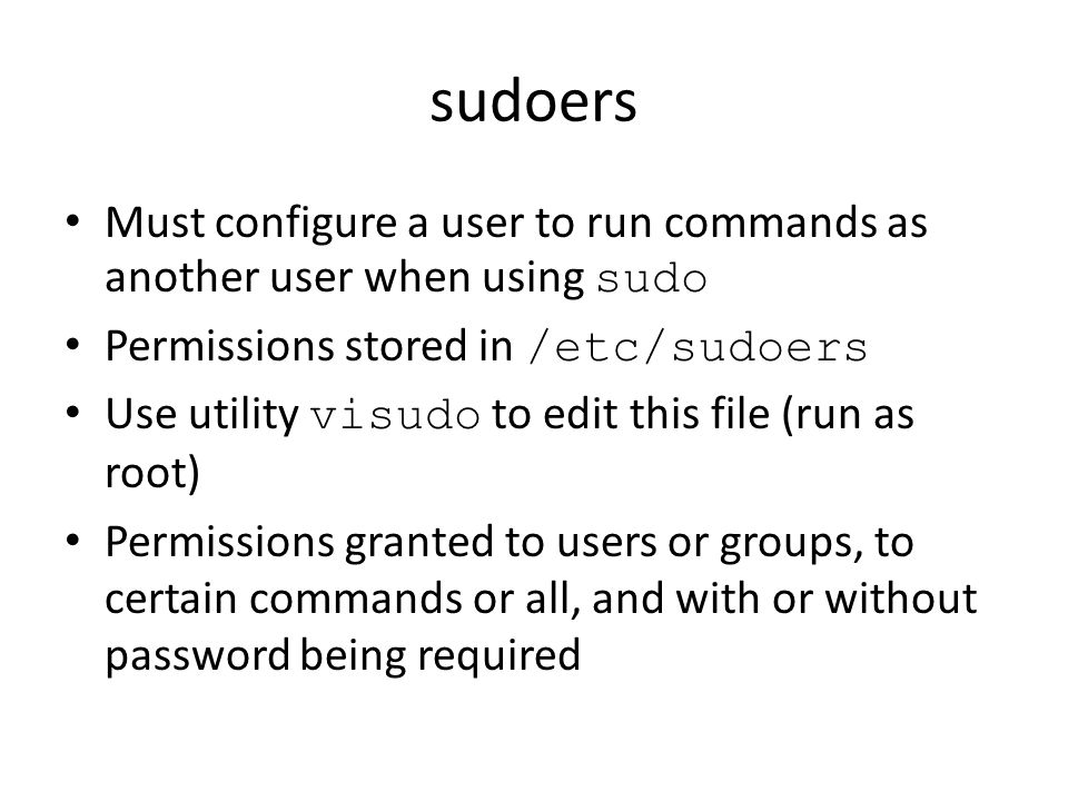 Other permissions models Some Linux distributions such as Ubuntu obscure away the root account altogether By default the end user doesn't know the root password – Can't login as root – Can't su Must rely on sudo (and the graphical gksudo ) to obtain privilege, along with 'Unlock' functions in GUI