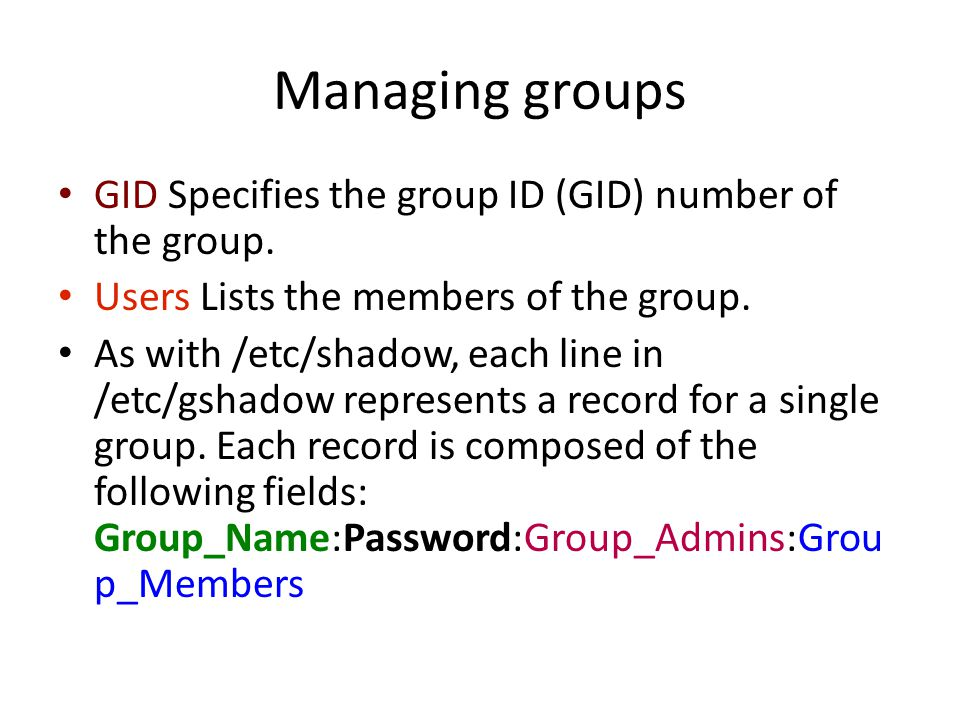 Using groupadd Syntax: groupadd options groupname Options: –g Specifies a GID for the new group.