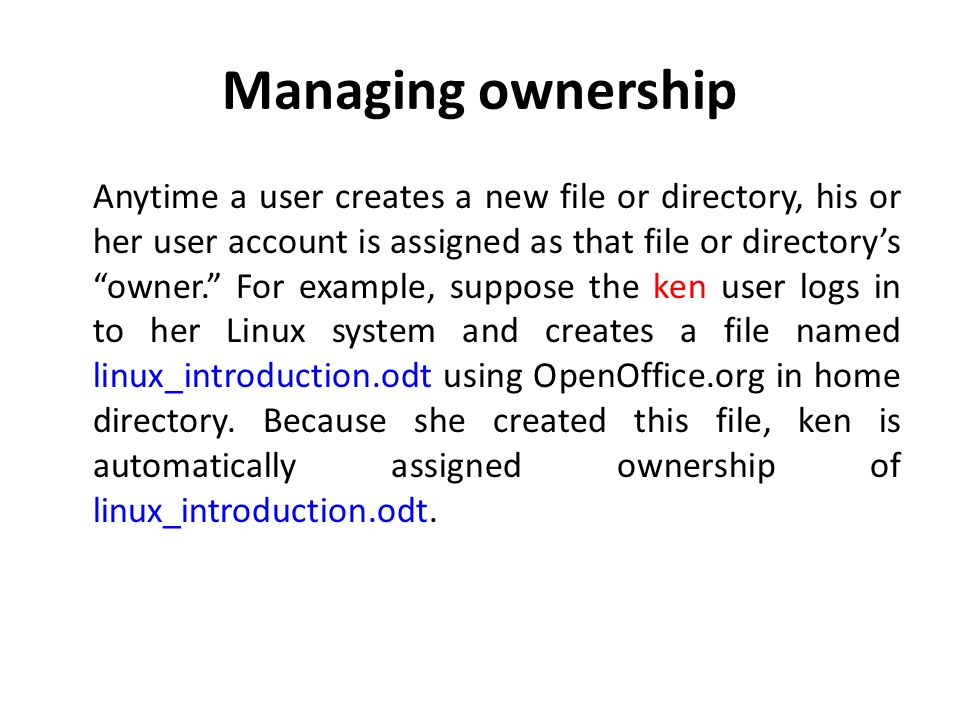 How ownership works You can specify a different user and/or group as the owner of a given file or directory.