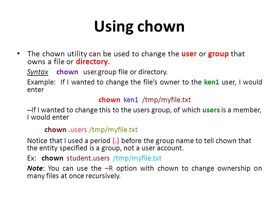 Using chgrp In addition to chown, you can also use chgrp to change the group that owns a file or directory.