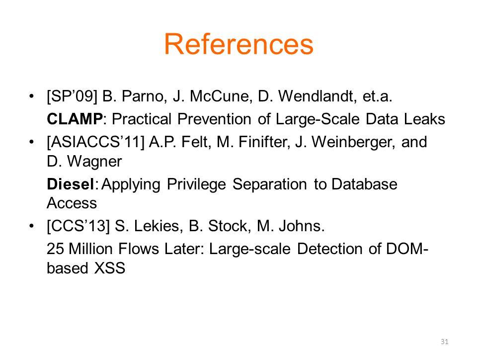 References [SP'09] B. Parno, J. McCune, D. Wendlandt, et.a. CLAMP: Practical Prevention of Large-Scale Data Leaks [ASIACCS'11] A.P. Felt, M. Finifter,