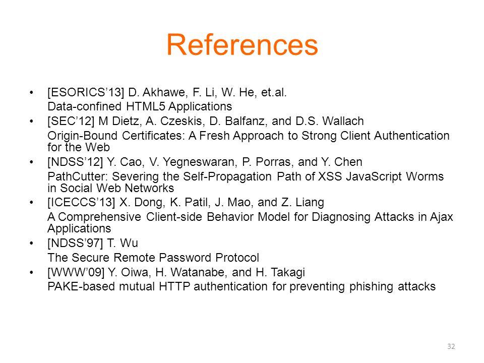 References [ESORICS'13] D. Akhawe, F. Li, W. He, et.al. Data-confined HTML5 Applications [SEC'12] M Dietz, A. Czeskis, D. Balfanz, and D.S. Wallach Or