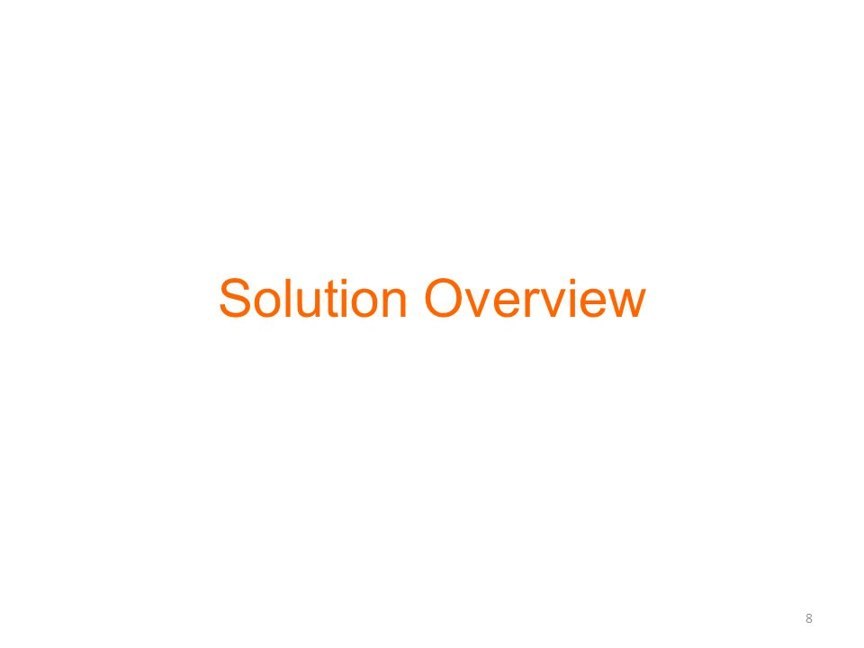 Solution Overview 8
