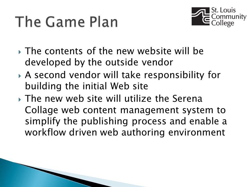  The contents of the new website will be developed by the outside vendor  A second vendor will take responsibility for building the initial Web site  The new web site will utilize the Serena Collage web content management system to simplify the publishing process and enable a workflow driven web authoring environment