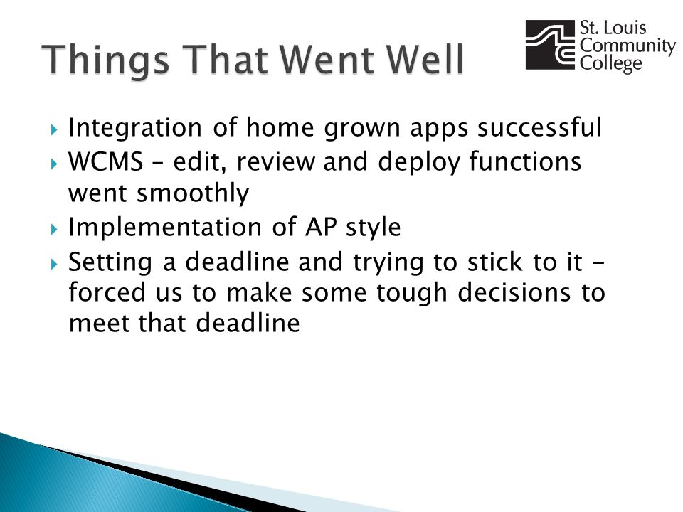  Integration of home grown apps successful  WCMS – edit, review and deploy functions went smoothly  Implementation of AP style  Setting a deadline and trying to stick to it - forced us to make some tough decisions to meet that deadline