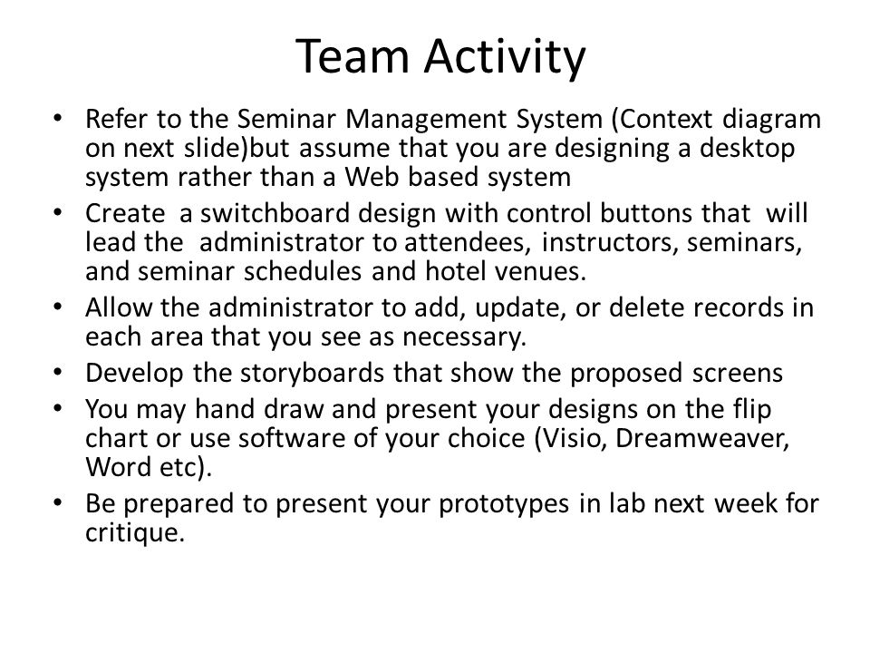 Team Activity Refer to the Seminar Management System (Context diagram on next slide)but assume that you are designing a desktop system rather than a W